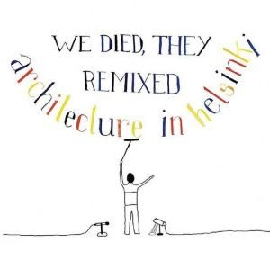 Architecture in Helsinki - We Died, They Remixed (2006)