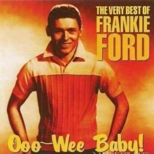 Frankie Ford - Ooo-Wee Baby!: The Very Best Of