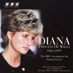 Diana Princess Of Wales 1961-1997 - The BBC Recording Of The Funeral Service