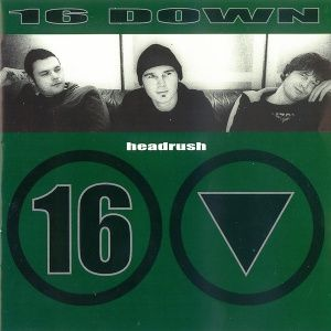 16 Down - Headrush (2001)