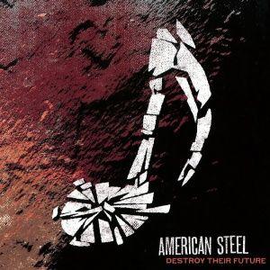 american-steel-destroy-their-future-2007