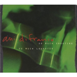 Ani-DiFranco---So-Much-Shouting,-So-Much-Laughter-(2002)