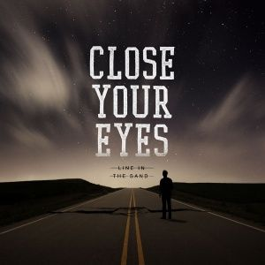 Close Your Eyes - Line in the Sand (2013)